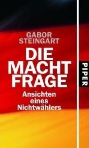 Die Machtfrage: Ansichten eines Nichtwählers Gabor Steingart