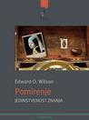 Pomirenje: jedinstvenost znanja Edward O. Wilson