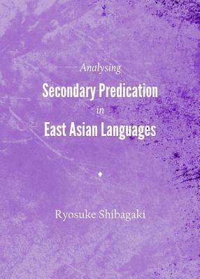 Analysing Secondary Predication in East Asian Languages Ryosuke Shibagaki