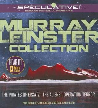 Murray Leinster Collection: The Pirates of Ersatz, The Aliens, Operation Terror  by  Murray Leinster