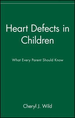 Heart Defects in Children: What Every Parent Should Know  by  Cheryl J. Wild