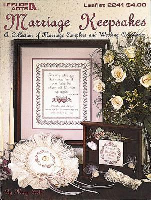 Marriage Keepsakes: A Collection of Marriage Samplers and Wedding Accessories Mary   Scott