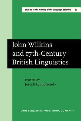 John Wilkins and 17th-Century British Linguistics  by  Joseph L. Subbiondo