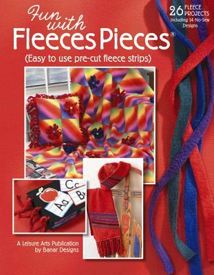 Fun with Fleeces Pieces (Leisure Arts #4553)  by  Banar