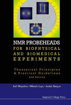 NMR Probeheads for Biophysical and Biomedical Experiments: Theoretical Principles and Practical Guidelines (2nd Edition)  by  Joël Mispelter