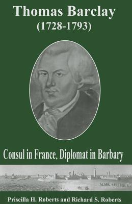 Thomas Barclay (1728-1793): Consul in France, Diplomat in Barbary  by  Priscilla H. Roberts
