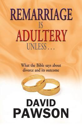 Remarriage Is Adultery Unless ...  by  David Pawson