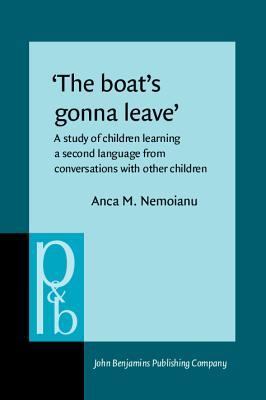 The Boats Gonna Leave: A Study of Children Learning a Second Language from Conversations with Other Children  by  Anca M. Nemoianu