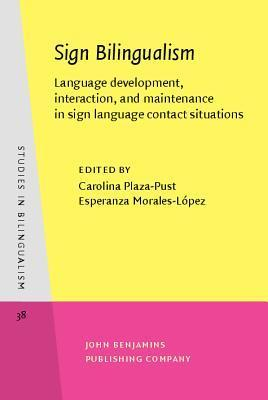 Sign Bilingualism: Language Development, Interaction, and Maintenance in Sign Language Contact Situations Carolina Plaza-Pust