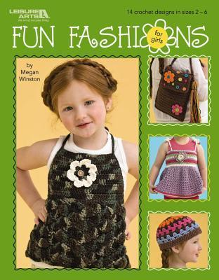 Fun Fashions For Girls (Leisure Arts #4470)  by  Megan Winston