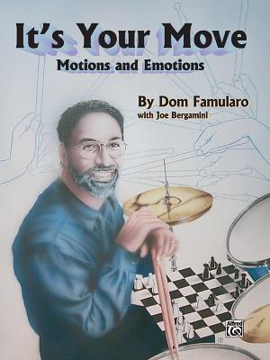 Its Your Move: Motions and Emotions Dom Famularo