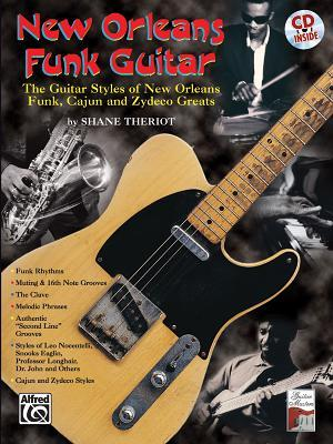 New Orleans Funk Guitar: The Guitar Styles of New Orleans Funk, Cajun, and Zydeco Greats, Book & CD [With CD] Shane Theriot