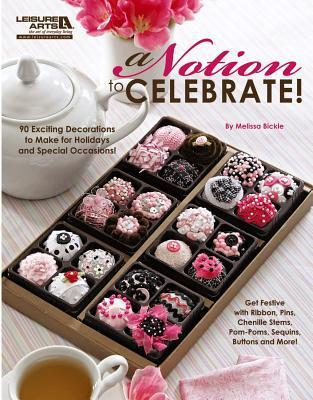 A Notion to Celebrate! (Leisure Arts #5272)  by  Chicory Chic Chicory Chic Inc