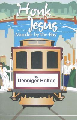 Honk If Youre Jesus: Murder the Bay by Denniger Bolton