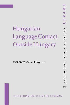 Hungarian Language Contact Outside Hungary: Studies On Hungarian As A Minority Language Anna Fenyvesi