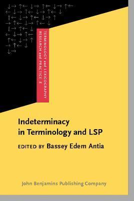Indeterminacy in Terminology and Lsp: Studies in Honour of Heribert Picht  by  Bassey Edem Antia