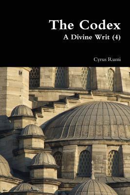 The Codex a Divine Writ (4) Cyrus Rumi