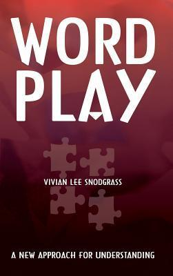 Word Play: A New Approach for Understanding  by  Vivian Lee Snodgrass