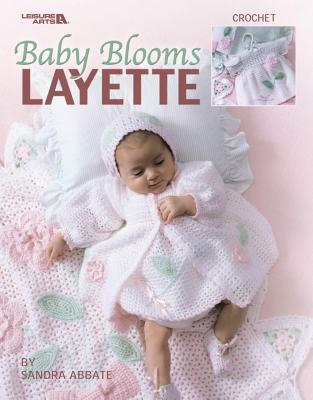 Baby Blooms Layette (Leisure Arts #3671) Leisure Arts, Inc.