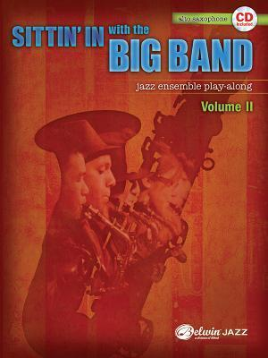 Sittin in with the Big Band, Volume II: Alto Saxophone: Jazz Ensemble Play-Along [With CD (Audio)] Alfred A. Knopf Publishing Company, Inc.