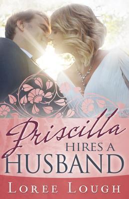 Priscilla Hires a Husband  by  Loree Lough