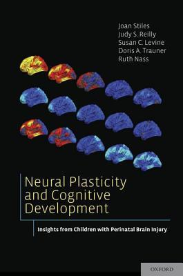 Neural Plasticity and Cognitive Development: Insights from Children with Perinatal Brain Injury  by  Joan Stiles
