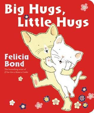 Big Hugs Little Hugs Felicia Bond