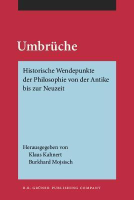 Umbruche: Historische Wendepunkte Der Philosophie Von Der Antike Bis Zur Neuzeit  by  Klaus Kahnert
