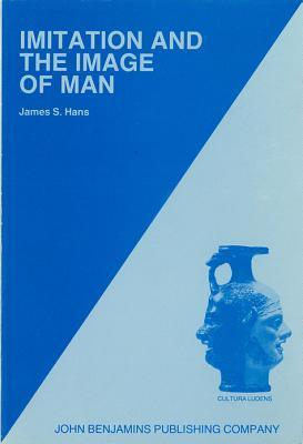 Imitation And The Image Of Man  by  James S. Hans