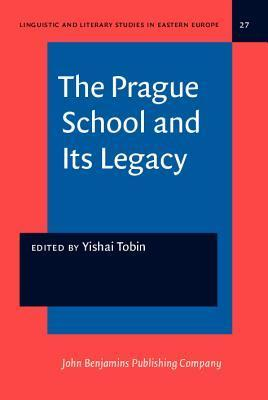 The Prague School And Its Legacy: In Linguistics Literature Semiotics Folklore And The Arts  by  Yishai Tobin