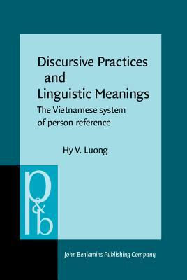 Discursive Practices And Linguistic Meanings: The Vietnamese System Of Person Reference Hy V. Luong