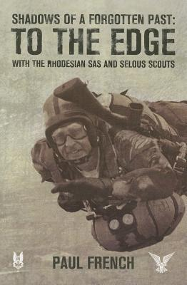 Shadows of a Forgotten Past: To the Edge with the Rhodesian SAS and Selous Scouts Paul French