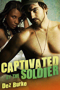Captivated  by  the Soldier by Dez Burke