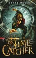 Die Time Catcher (Time Snatchers, #1) Richard Ungar