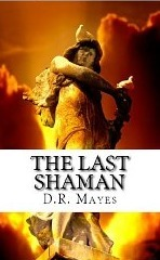 The Last Shaman (The Last Shaman Series)  by  D.R. Mayes