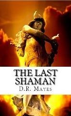 The Last Shaman (The Last Shaman Series) D.R. Mayes