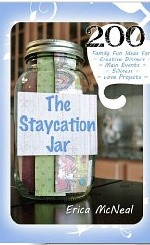 The Staycation Jar: 200 Family Fun Ideas For Creative Meals, Main Events, Silliness, Love Projects Erica McNeal