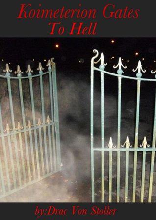 Koimeterion Gates to Hell  by  Drac Von Stoller