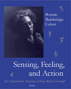 Sensing, Feeling, and Action: The Experiential Anatomy of Body-Mind Centering®  by  Bonnie Bainbridge Cohen