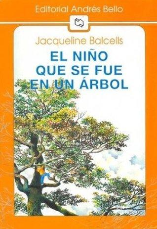 El niño que se fue en un árbol  by  Jacqueline Balcells