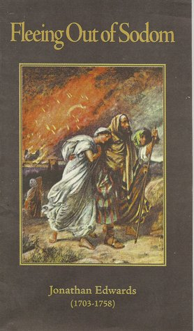 Fleeing Out of Sodom Jonathan Edwards