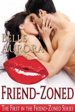 Friend-Zoned (Friend-Zoned, #1) Belle Aurora