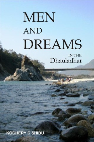 Men and Dreams in the Dhauladhar Kochery C. Shibu