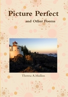 Picture Perfect and Other Poems  by  Theresa Mullins