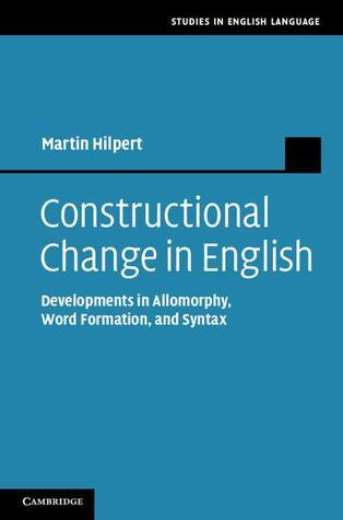 Constructional Change in English: Developments in Allomorphy, Word Formation, and Syntax Martin Hilpert