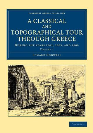 A Classical and Topographical Tour Through Greece - Volume 1  by  Edward Dodwell