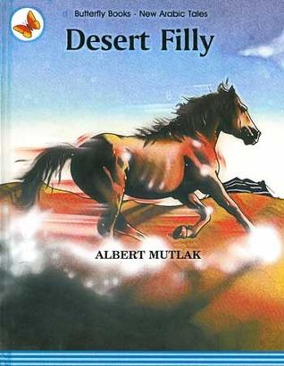 Desert Filly (Butterfly Books - New Arabic Tales)  by  Albert Mutlak