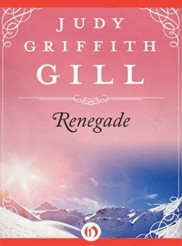Renegade  by  Judy Griffith Gill