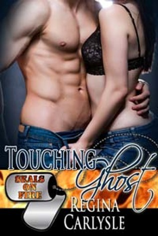 Touching Ghost (SEALs On Fire #6)  by  Regina Carlysle
