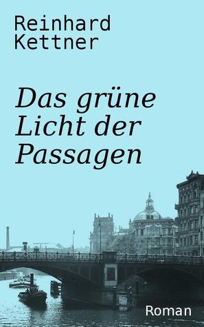 Das grüne Licht der Passagen  by  Reinhard Kettner